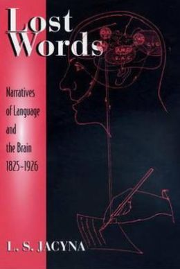 Lost Words: Narratives of Language and the Brain, 1825-1926