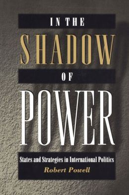In the Shadow of Power: States and Strategies in International Politics
