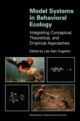 Model Systems in Behavioral Ecology: Integrating Conceptual, Theoretical, and Empirical Approaches