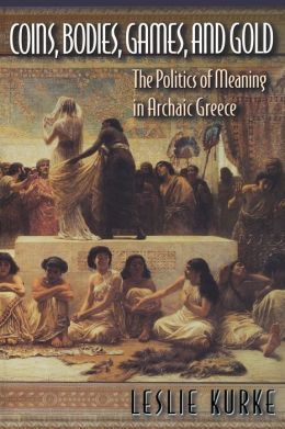 Coins, Bodies, Games, and Gold: The Politics of Meaning in Archaic Greece