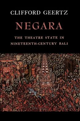 Negara: The Theatre State in 19th Century Bali