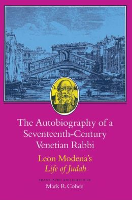 The Autobiography of a Seventeenth-Century Venetian Rabbi: Leon Modena's Life of Judah