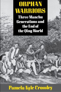 Orphan Warriors: Three Manchu Generations and the End of the Qing World