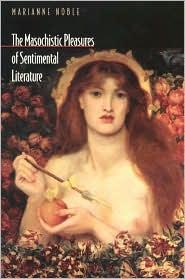 The Masochistic Pleasures of Sentimental Literature