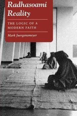 Radhasoami Reality: The Logic of a Modern Faith