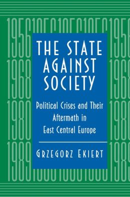 The State against Society: Political Crises and Their Aftermath in East Central Europe