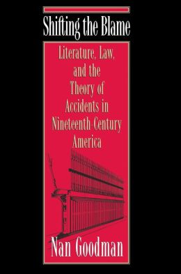 Shifting the Blame: Literature, Law, and the Theory of Accidents in Nineteenth-Century America