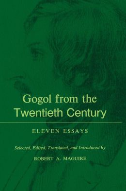 Gogol From the Twentieth Century: Eleven Essays
