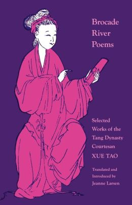 Brocade River Poems: Selected Works of the Tang Dynasty Courtesan