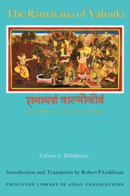 The Ramayana of Valmiki: An Epic of Ancient India, Volume I: Balakanda