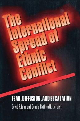 The International Spread of Ethnic Conflict: Fear, Diffusion, and Escalation