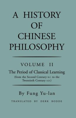 History of Chinese Philosophy, Volume 2: The Period of Classical Learning from the Second Century B.C. to the Twentieth Century A.D