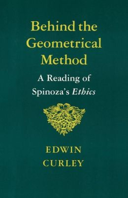 Behind the Geometrical Method: A Reading of Spinoza's Ethics