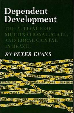 Dependent Development: The Alliance of Multinational, State, and Local Capital in Brazil