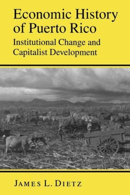 Economic History of Puerto Rico: Institutional Change and Capitalist Development