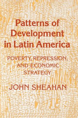 Patterns of Development in Latin America: Poverty, Repression, and Economic Strategy