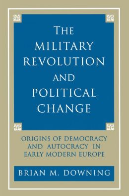 The Military Revolution and Political Change: Origins of Democracy and Autocracy in Early Modern Europe