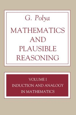 Mathematics and Plausible Reasoning, Volume 1: Induction and Analogy in Mathematics