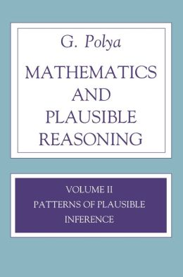 Mathematics and Plausible Reasoning, Volume 2: Patterns of Plausible Inference