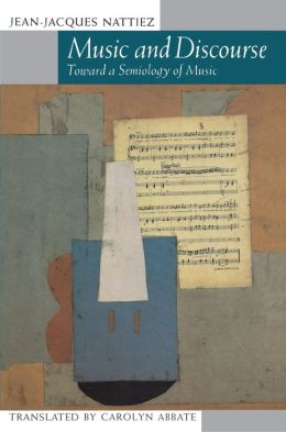 Music and Discourse: Toward a Semiology of Music