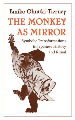 The Monkey as Mirror: Symbolic Transformations in Japanese History and Ritual