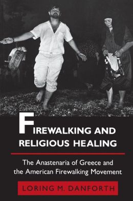 Firewalking and Religious Healing: The Anastenaria of Greece and the American Firewalking Movement