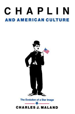 Chaplin and American Culture: The Evolution of a Star Image