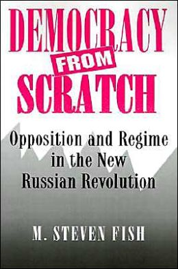 Democracy from Scratch: Opposition and Regime in the New Russian Revolution