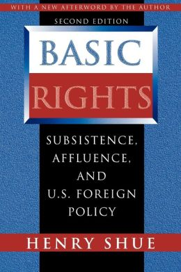 Basic Rights: Subsistence, Affluence, and U.S. Foreign Policy (Second edition)