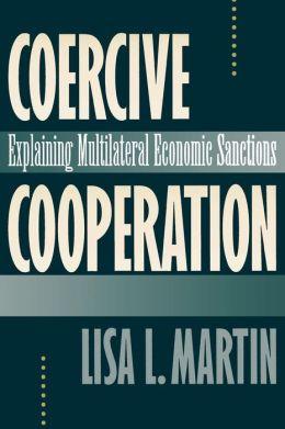 Coercive Cooperation: Explaining Multilateral Economic Sanctions