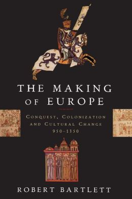The Making of Europe: Conquest, Colonization, and Cultural Change, 950-1350
