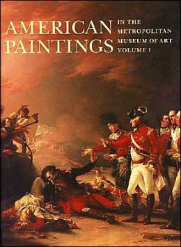 American Paintings in The Metropolitan Museum of Art, Volume 1: A Catalogue of Works by Artists Born by 1815