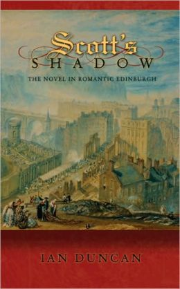 Scott's Shadow: The Novel in Romantic Edinburgh