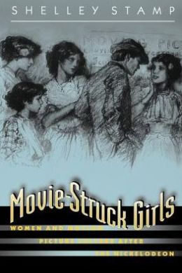 Movie-Struck Girls: Women and Motion Picture Culture after the Nickelodeon