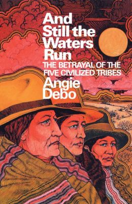 And Still the Waters Run: The Betrayal of the Five Civilized Tribes