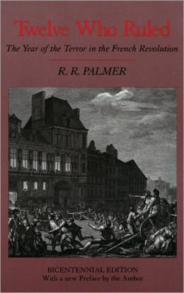 Twelve Who Ruled: The Year of the Terror in the French Revolution. (With a new preface)
