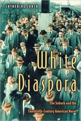 White Diaspora: The Suburb and the Twentieth-Century American Novel