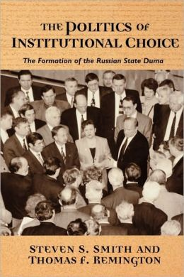 The Politics of Institutional Choice: The Formation of the Russian State Duma