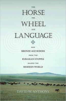 The Horse, the Wheel, and Language: How Bronze-Age Riders from the Eurasian Steppes Shaped the Modern World