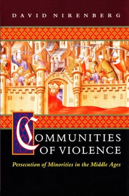 Communities of Violence: Persecution of Minorities in the Middle Ages
