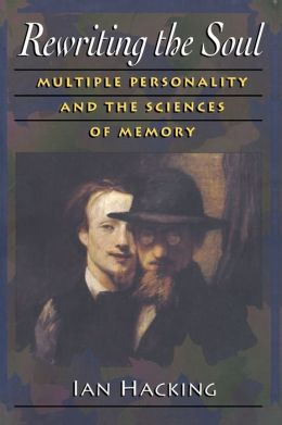 Rewriting the Soul: Multiple Personality and the Sciences of Memory