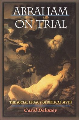 Abraham on Trial: The Social Legacy of Biblical Myth