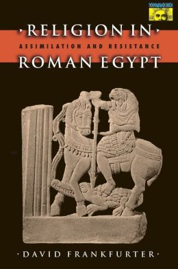 Religion in Roman Egypt: Assimilation and Resistance