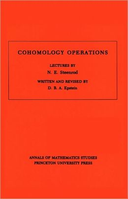 Cohomology Operations: Lectures by N.E. Steenrod. (AM-50)