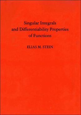 Singular Integrals and Differentiability Properties of Functions (PMS-30)