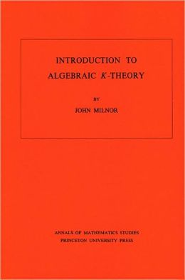 Introduction to Algebraic K-Theory. (AM-72)