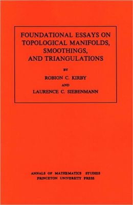 Foundational Essays on Topological Manifolds, Smoothings, and Triangulations. (AM-88)
