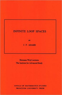 Infinite Loop Spaces: Hermann Weyl Lectures, The Institute for Advanced Study. (AM-90)