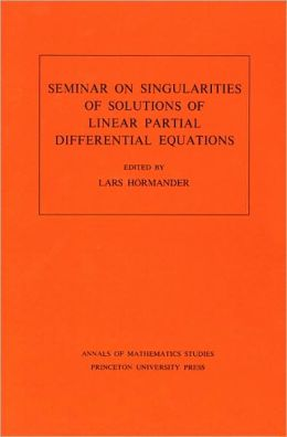 Seminar on Singularities of Solutions of Linear Partial Differential Equations. (AM-91)