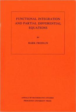 Functional Integration and Partial Differential Equations. (AM-109)